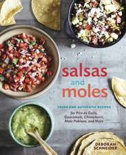 Salsas and Moles:  Fresh and Authentic Recipes for Pico de Gallo, Mole Poblano, Chimichurri, Guacamole, and More