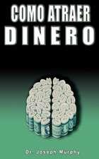 Como Atraer Dinero Por Dr.Joseph Murphy Autor de El Poder de La Mente Subconsciente