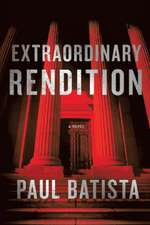 Extraordinary Rendition: A Novel