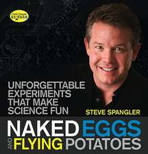 Naked Eggs & Flying Potatoes: Unforgettable Experiments That Make Science Fun