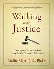 Walking with Justice: Uncommon Lessons from One of Life's Greatest Mentors