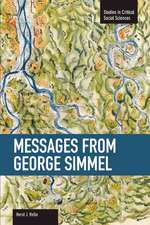 Messages From Georg Simmel: Studies in Critical Social Sciences, Volume 49