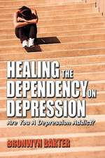 Healing the Dependency on Depression Are You a Depression Addict?