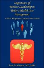 Importance of Positive Leadership in Today's Health Care Management - A True Weapon to Conquer the Future