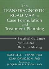 The Transdiagnostic Road Map to Case Formulation and Treatment Planning:  Practical Guidance for Clinical Decision Making