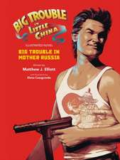Big Trouble in Little China Illustrated Novel: Big Trouble in Mother Russia