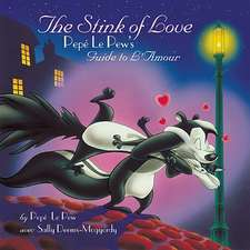 The Stink of Love: Pepé Le Pew's Guide to L'Amour