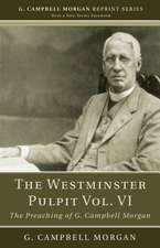 The Westminster Pulpit, Volume VI:  The Preaching of G. Campbell Morgan