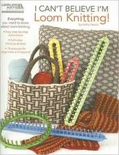 I Can't Believe I'm Loom Knitting!:  17 Crochet Collectibles