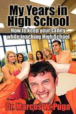 My Years in High School How to Keep Your Sanity While Teaching High School