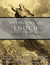 The Books of Enoch:  Including (1) the Ethiopian Book of Enoch, (2) the Slavonic Secrets and (3) the Hebrew Book of Enoch