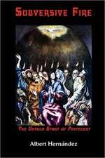 Subversive Fire, the Untold Story of Pentecost