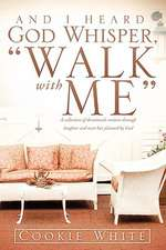 And I Heard God Whisper, Walk with Me