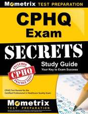 CPHQ Exam Secrets, Study Guide:  CPHQ Test Review for the Certified Professional in Healthcare Quality Exam