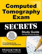 Computed Tomography Exam Secrets, Study Guide:  CT Test Review for the Computed Tomography Exam