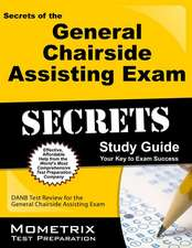 Secrets of the General Chairside Assisting Exam Study Guide:  DANB Test Review for the General Chairside Assisting Exam