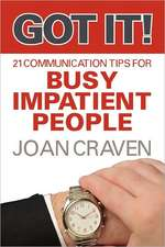 Got It! Twenty-One Communication Tips for Busy, Impatient People