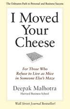 I Moved Your Cheese: For Those Who Refuse to Live as Mice in Someone Elses Maze: For Those Who Refuse to Live as Mice in Someone Else's Maze