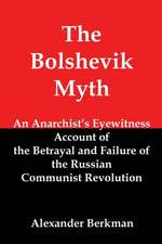 The Bolshevik Myth:  An Anarchist's Eyewitness Account of the Betrayal and Failure of the Russian Communist Revolution