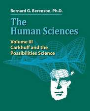 The Human Sciences Volume III:  Carkhuff and the Possibilities Science