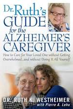 Dr Ruth's Guide for the Alzheimer's Caregiver: How to Care for Your Loved One without Getting Overwhelmedand without Doing It All Yourself