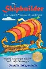 The Shipbuilder:  Five Ancient Principles of Leadership