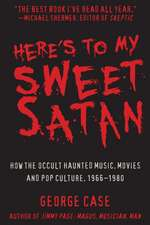 Here's to My Sweet Satan: How the Occult Haunted Music, Movies and Pop Culture, 1966-1980