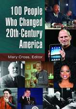 100 People Who Changed 20th-Century America [2 Volumes]