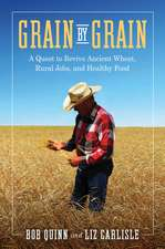 Grain by Grain: A Quest to Revive Ancient Wheat, Rural Jobs, and Healthy Food