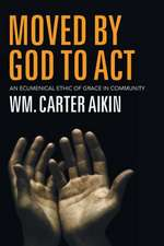 Moved by God to Act:  An Ecumenical Ethic of Grace in Community