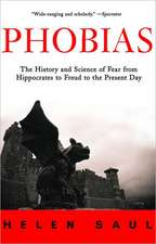 Phobias:  The History and Science of Fear from Hippocrates to Freud to the Present Day