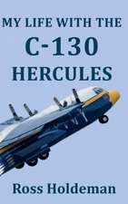 My Life with the C-130 Hercules:  A Publisher's Introduction to Selling Your Books in 10 Easy Steps