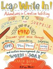Leap Write In!:  Adventures in Creative Writing to Stretch & Surprise Your One-Of-A-Kind Mind