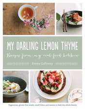 My Darling Lemon Thyme:  Vegetarian, Gluten-Free Meals, Small Bites, and Sweets to Feed the Whole Family