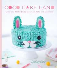 Coco Cake Land: Cute and Pretty Cakes to Bake and Decorate