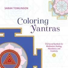 Coloring Yantras: 24 Sacred Symbols for Meditation, Healing, Abundance, and Creativity