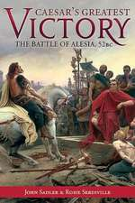 Caesar S Greatest Victory:  The Battle of Alesia, Gaul 52 BC