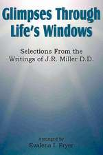 Glimpses Through Life's Windows, Selections from the Writings of J.R. Miller D.D.
