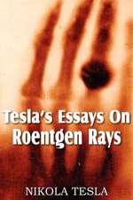 Tesla's Essays on Roentgen Rays:  The Life of Nikola Tesla