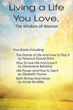 Living a Life You Love, the Wisdom of Women:  Ascent of Mount Carmel, Dark Night of the Soul, a Spiritual Canticle of the Soul and the Bridegroom Christ,