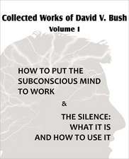Collected Works of David V. Bush Volume I - How to Put the Subconscious Mind to Work & the Silence:  An American Story of Real Life