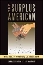 The Surplus American:  How the 1% Is Making Us Redundant