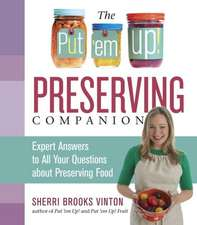 The Put 'em Up! Preserving Answer Book:  Canning, Freezing, Drying, Fermenting, Making Infusions