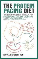 The Protein Pacing Diet: The Scientific Breakthrough for Boosting Metabolism, Losing