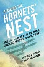 Striking the Hornet's Nest:  Naval Aviation and the Origins of Strategic Bombing in World War I