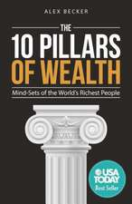 The 10 Pillars of Wealth:  Mind-Sets of the World's Wealthiest People