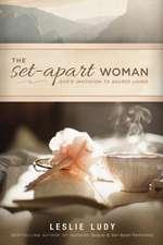 The Set-Apart Woman:  God's Invitation to Sacred Living