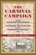 """Carnival Campaign: How the Rollicking 1840 Campaign of """"Tippecanoe & Tyler Too"""" Changed Presidential Elections Forever"""