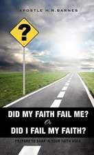 Did My Faith Fail Me or Did I Fail My Faith