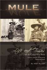 Mule:  True Life Tall Tales about the Life and Times of a Country Boy from Smith County, Tennessee